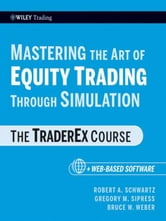 Mastering the Art of Equity Trading Through Simulation, + Web-Based Software - The TraderEx Course ebook by Robert A. Schwartz,Gregory M. Sipress,Bruce W. Weber