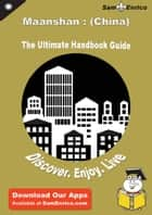 Ultimate Handbook Guide to Maanshan : (China) Travel Guide ebook by Tessa Turpin