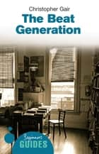 The Beat Generation - A Beginner's Guide eBook by Christopher Gair