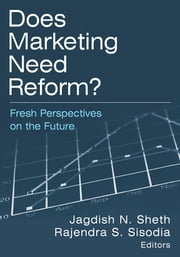 Does Marketing Need Reform?: Fresh Perspectives on the Future - Fresh Perspectives on the Future ebook by Jagdish N Sheth,Rajendra S Sisodia