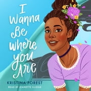 I Wanna Be Where You Are audiobook by Kristina Forest