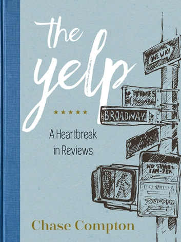 The Yelp - A Heartbreak in Reviews ebook by Chase Compton