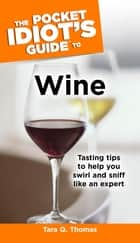 The Pocket Idiot's Guide to Wine ebook by Tara Q. Thomas