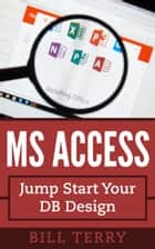 MS Access - Jump Start Your DB Design ebook by Bill Terry