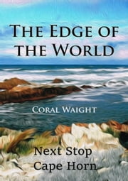 The Edge of the World: Next Stop Cape Horn ebook by Coral Waight