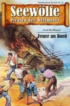 Seewölfe - Piraten der Weltmeere 59 - Feuer an Bord ebook by Fred McMason