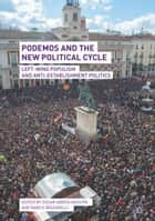 Podemos and the New Political Cycle - Left-Wing Populism and Anti-Establishment Politics ebook by Óscar García Agustín, Marco Briziarelli