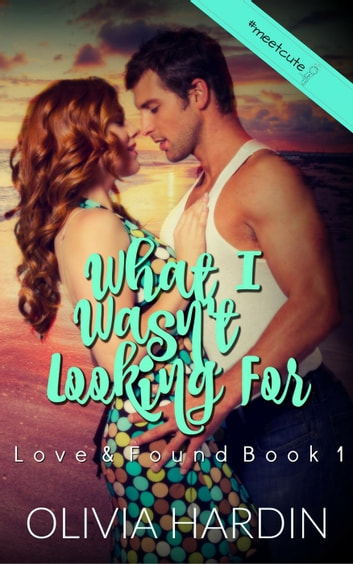 What I Wasn't Looking For - Love & Found, #1 ebook by Olivia Hardin