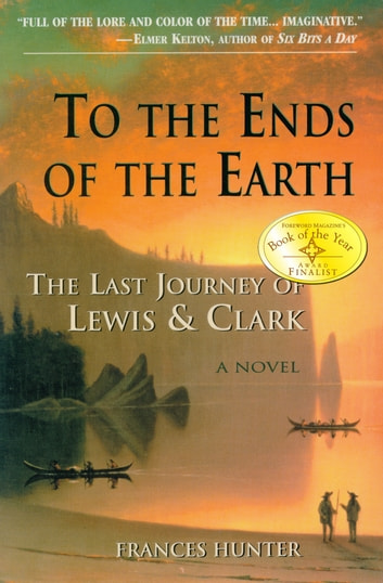 To the Ends of the Earth: The Last Journey of Lewis & Clark ebook by Frances Hunter