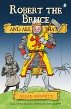 Robert the Bruce and All That ebook by Allan Burnett, Scoular Anderson