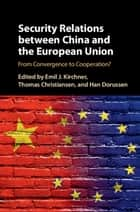 Security Relations between China and the European Union ebook by Emil J. Kirchner,Thomas Christiansen,Han Dorussen