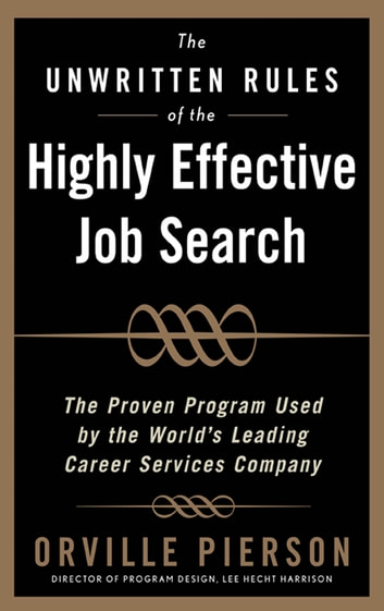 The Unwritten Rules Of Highly Effective Job Search Proven Program Used By Worlds Leading Career Services Company