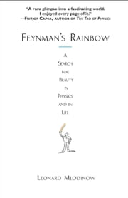 Feynman's Rainbow - A Search for Beauty in Physics and in Life ebook by Leonard Mlodinow
