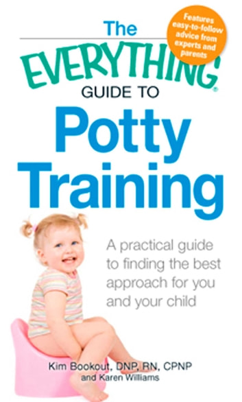 The Everything Guide to Potty Training - A practical guide to finding the best approach for you and your child ebook by Kim Bookout,Karen Williams