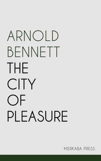 The City of Pleasure ebook by Arnold Bennett