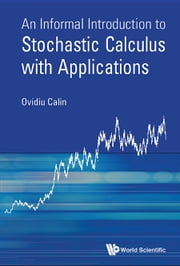 An Informal Introduction to Stochastic Calculus with Applications ebook by Ovidiu Calin