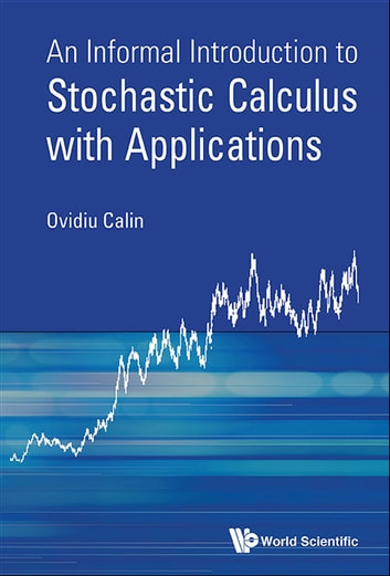 An informal introduction to stochastic calculus with applications an informal introduction to stochastic calculus with applications ebook by ovidiu calin fandeluxe Images