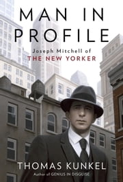 Man in Profile - Joseph Mitchell of The New Yorker ebook by Thomas Kunkel