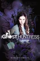 Ghost Huntress Book 1: The Awakening ebook by Marley Gibson