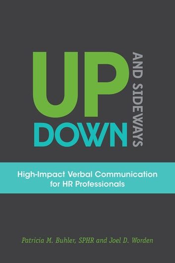 Up, Down, and Sideways - High-Impact Verbal Communication for HR Professionals ebook by Patricia M. Buhler, SPHR,Joel D. Worden