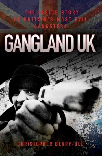 Gangland UK ebook by Christopher Berry-Dee