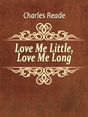 Love Me Little, Love Me Long ebook by Charles Reade