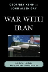 War With Iran - Political, Military, and Economic Consequences ebook by Geoffrey Kemp,John Allen Gay