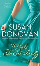 The Night She Got Lucky - A Novel ebook by Susan Donovan