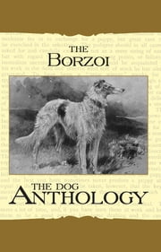 Borzoi: The Russian Wolfhound - A Dog Anthology (A Vintage Dog Books Breed Classic) ebook by Various
