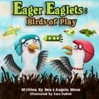 Eager Eaglets: Birds of Play ebook by Angela Muse, Ben Muse