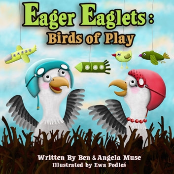 Eager Eaglets: Birds of Play ebook by Angela Muse,Ben Muse