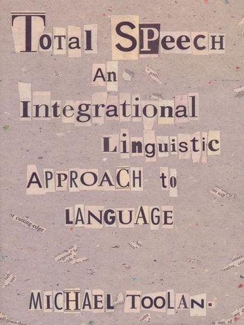 Total Speech - An Integrational Linguistic Approach to Language ebook by Michael Toolan
