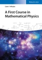 A First Course in Mathematical Physics ebook by Colm T. Whelan