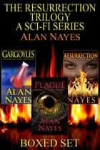 Resurrection Trilogy Boxed Set: Gargoyles, Plague, Resurrection ebook by Alan Nayes