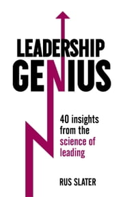 Leadership Genius - 40 Insights From the Science of Leading ebook by Rus Slater