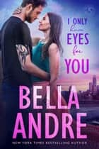 I Only Have Eyes For You: The Sullivans, Book 4 ebook by