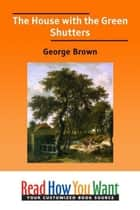 The House With The Green Shutters ebook by Brown George