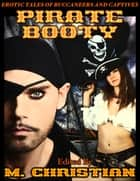 PIRATE BOOTY - EROTIC TALES OF BUCCANEERS AND CAPTIVES ebook by M.CHRISTIAN