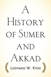 A History of Sumer and Akkad ebook by Leonard W. King