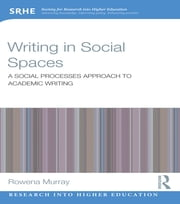 Writing in Social Spaces - A social processes approach to academic writing ebook by Rowena Murray