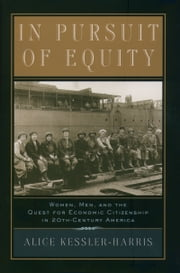 In Pursuit of Equity - Women, Men, and the Quest for Economic Citizenship in 20th-Century America ebook by Alice Kessler-Harris