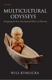 Multicultural Odysseys : Navigating the New International Politics of Diversity - Navigating the New International Politics of Diversity ebook by Will Kymlicka