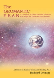 The Geomantic Year - A Calendar of Earth-Focused Festivals that Align the Planet with the Galaxy ebook by Richard Leviton