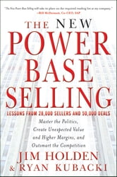 The New Power Base Selling - Master The Politics, Create Unexpected Value and Higher Margins, and Outsmart the Competition ebook by Jim Holden,Ryan Kubacki