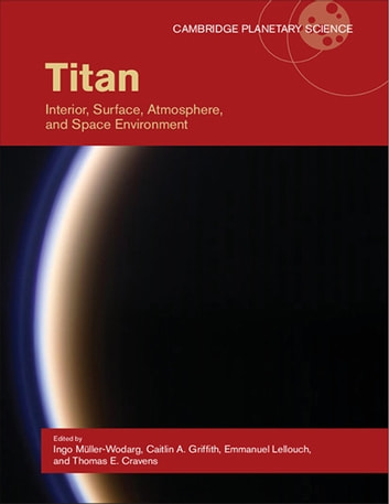 Titan - Interior, Surface, Atmosphere, and Space Environment ebook by
