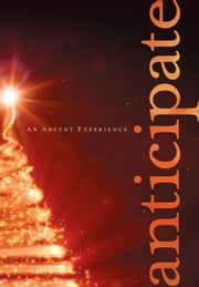 Anticipate - An Advent Experience ebook by Paul Sheneman