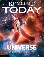 Beyond Today: The Universe a Cradle for Life ebook by United Church of God