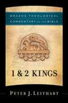 1 & 2 Kings (Brazos Theological Commentary on the Bible) ebook by Peter J. Leithart