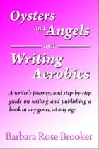 Oysters and Angels and Writing Aerobics ebook by Barbara Rose Brooker