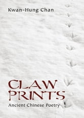 Claw Prints: Ancient Chinese Poetry ebook by Kwan-Hung Chan